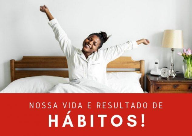 nossa vida é resultado de hábitos
